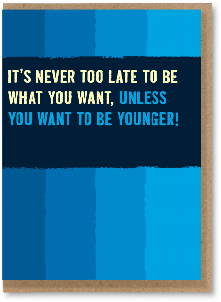 Unless you want to be younger